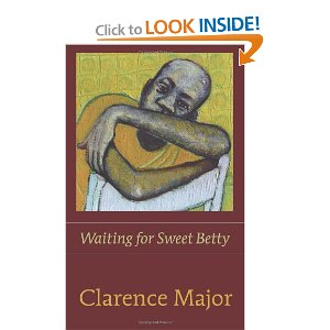 Waiting for Sweet Betty - by Clarence Major.  A painter poet whose work speaks to my heart.